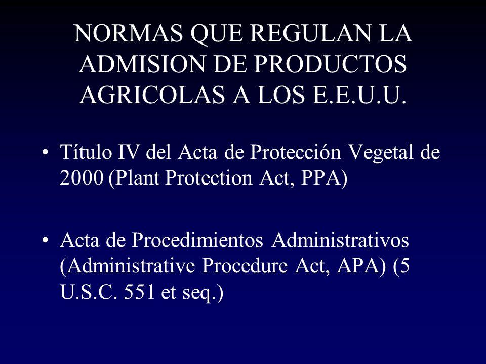 NORMAS QUE REGULAN LA ADMISION DE PRODUCTOS AGRICOLAS A LOS E.E.U.U. Título IV del Acta de Protección Vegetal de 2000 (Plant Protection Act, PPA) Acta