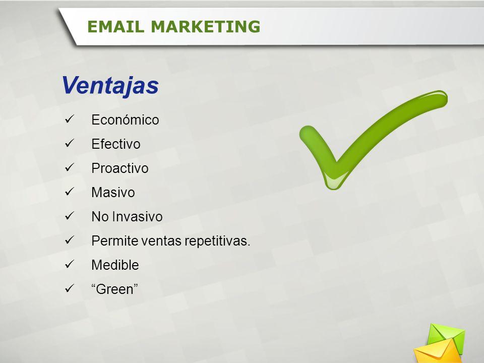 Económico Efectivo Proactivo Masivo No Invasivo Permite ventas repetitivas. Medible Green EMAIL MARKETING Ventajas