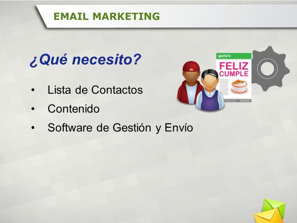 Lista de Contactos Contenido Software de Gestión y Envío EMAIL MARKETING ¿Qué necesito?