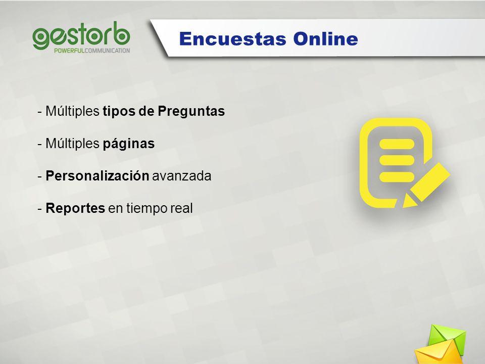 - Múltiples tipos de Preguntas - Múltiples páginas - Personalización avanzada - Reportes en tiempo real Encuestas Online