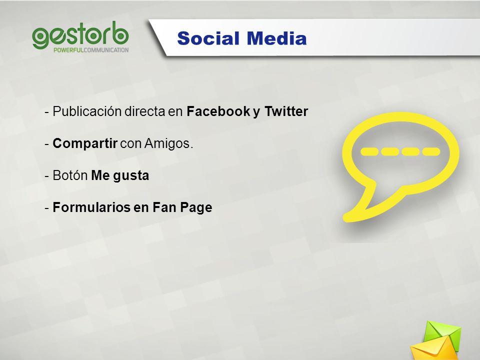 - Publicación directa en Facebook y Twitter - Compartir con Amigos. - Botón Me gusta - Formularios en Fan Page Social Media