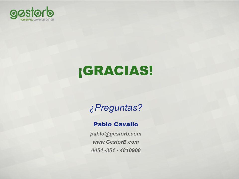¡GRACIAS! ¿Preguntas? pablo@gestorb.com www.GestorB.com 0054 -351 - 4810908 Pablo Cavallo