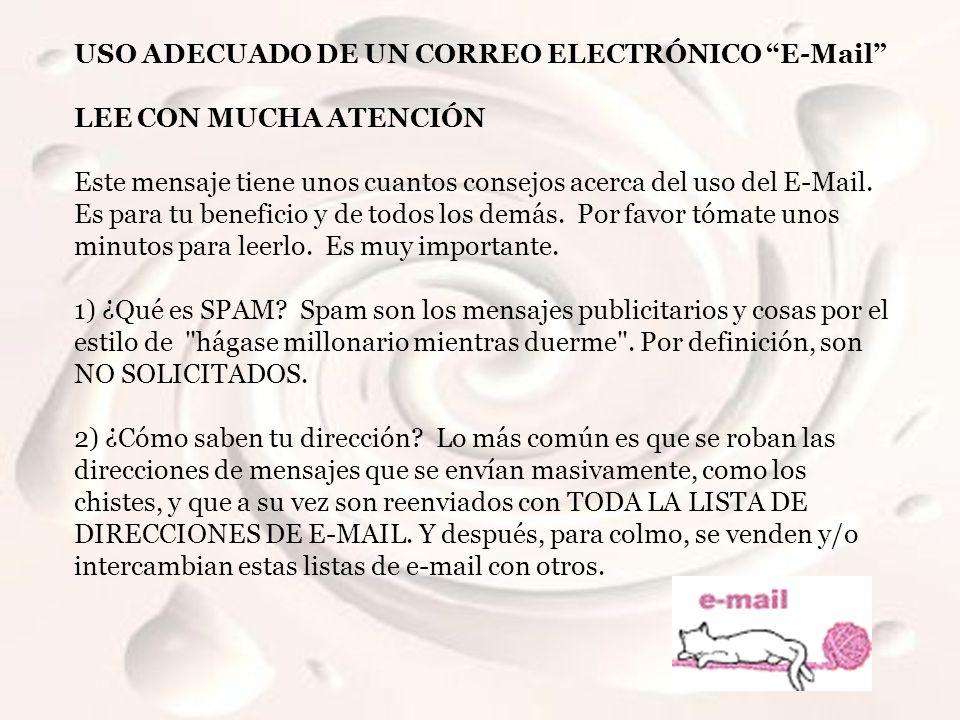 USO ADECUADO DE UN CORREO ELECTRÓNICO E-Mail LEE CON MUCHA ATENCIÓN Este mensaje tiene unos cuantos consejos acerca del uso del E-Mail. Es para tu ben