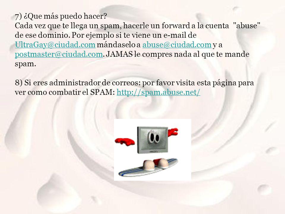 7) ¿Que más puedo hacer? Cada vez que te llega un spam, hacerle un forward a la cuenta