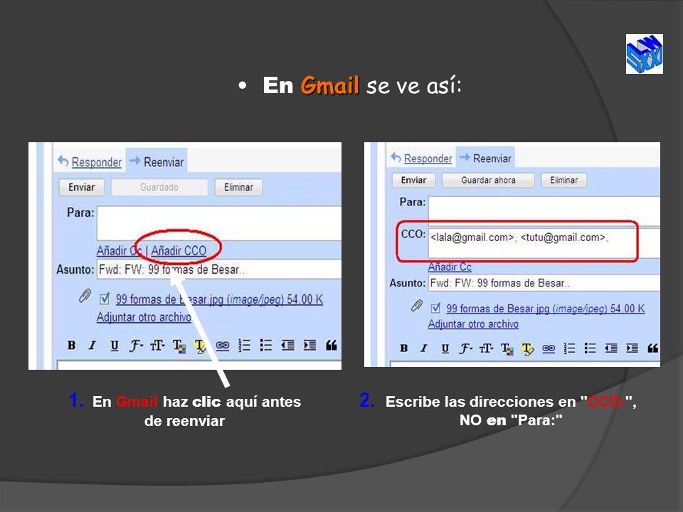GmailEn Gmail se ve así: 1. En Gmail haz clic aquí antes de reenviar 2. Escribe las direcciones en