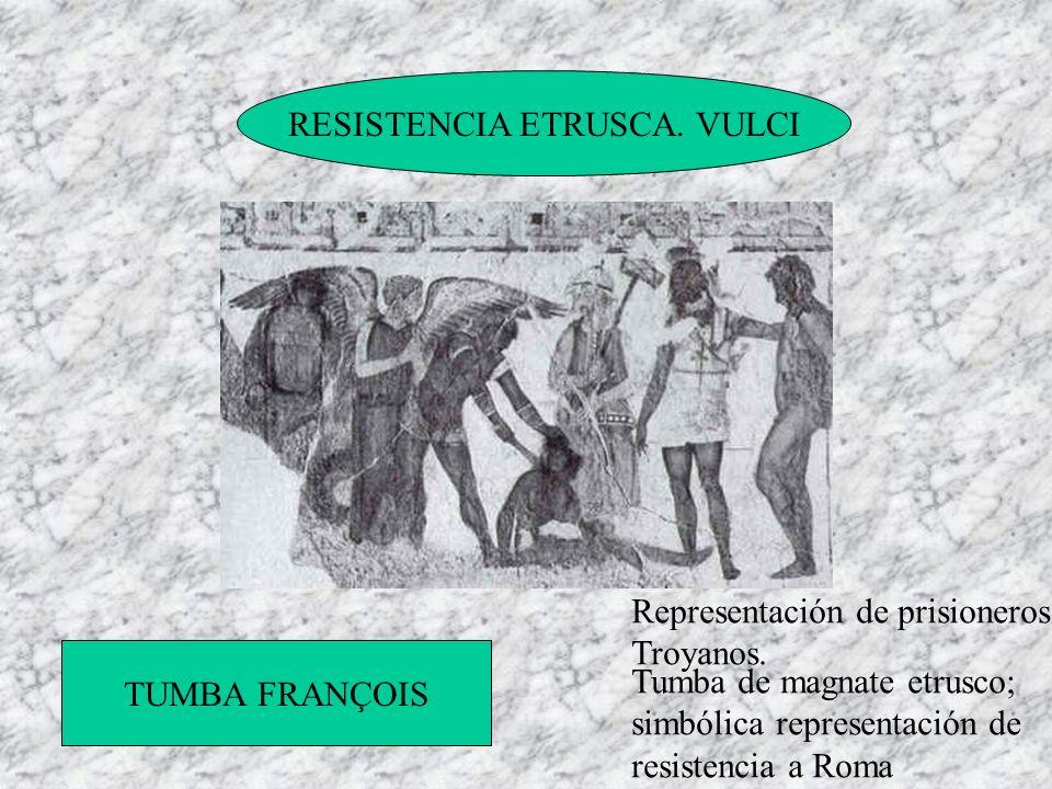 RESISTENCIA ETRUSCA. VULCI TUMBA FRANÇOIS Representación de prisioneros Troyanos. Tumba de magnate etrusco; simbólica representación de resistencia a