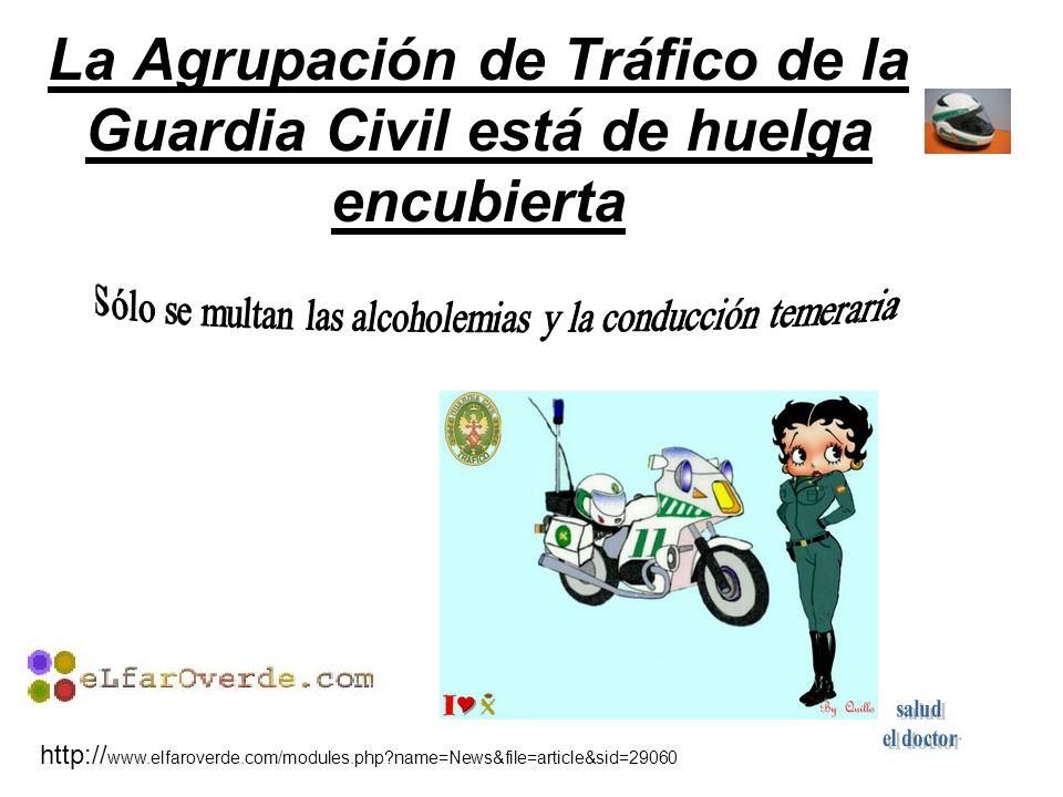 La Agrupación de Tráfico de la Guardia Civil está de huelga encubierta http:// www.elfaroverde.com/modules.php?name=News&file=article&sid=29060