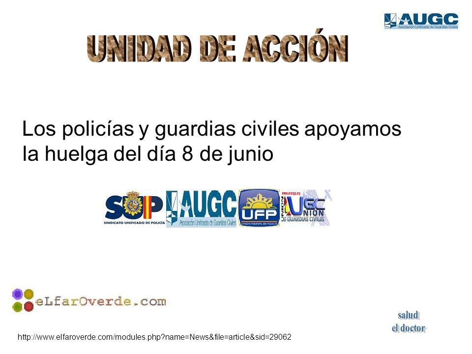 Los policías y guardias civiles apoyamos la huelga del día 8 de junio http://www.elfaroverde.com/modules.php?name=News&file=article&sid=29062