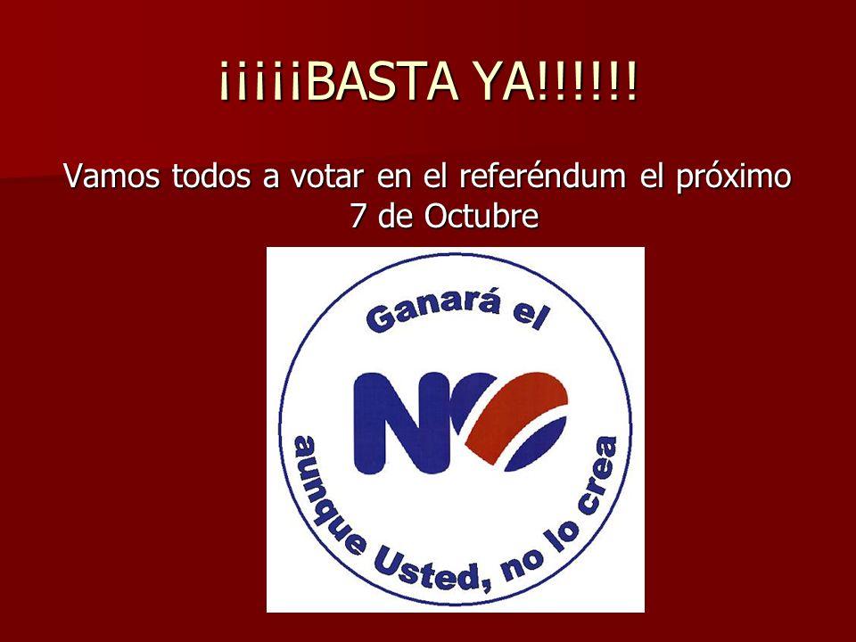¡¡¡¡¡BASTA YA!!!!!! Vamos todos a votar en el referéndum el próximo 7 de Octubre
