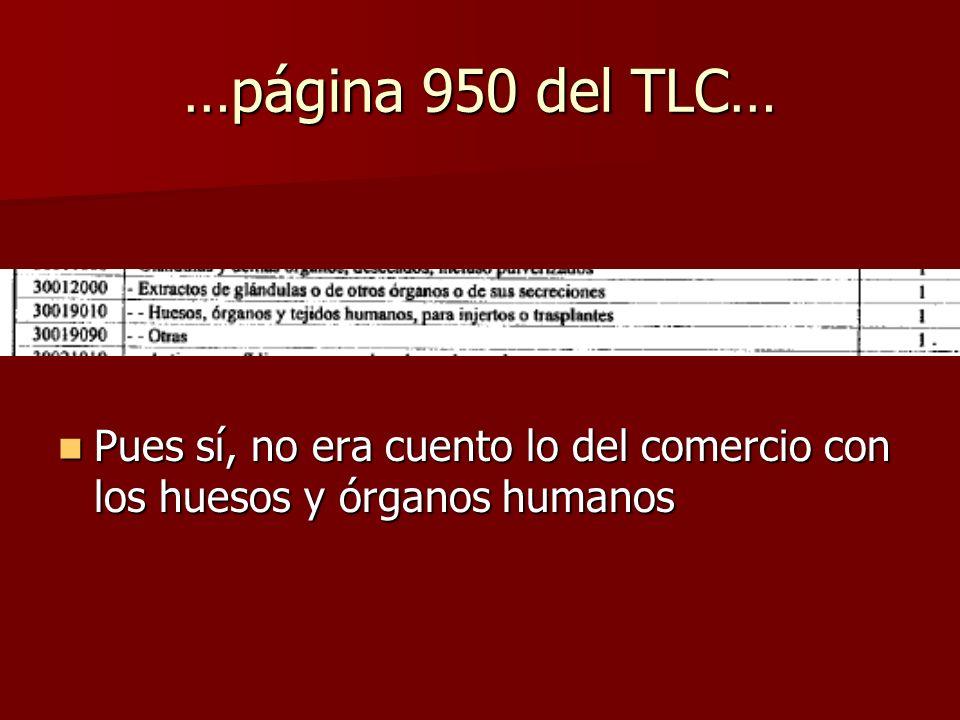 …página 950 del TLC… Pues sí, no era cuento lo del comercio con los huesos y órganos humanos Pues sí, no era cuento lo del comercio con los huesos y órganos humanos