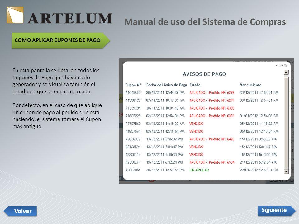 Manual de uso del Sistema de Compras Siguiente Volver COMO APLICAR CUPONES DE PAGO En esta pantalla se detallan todos los Cupones de Pago que hayan sido generados y se visualiza también el estado en que se encuentra cada.