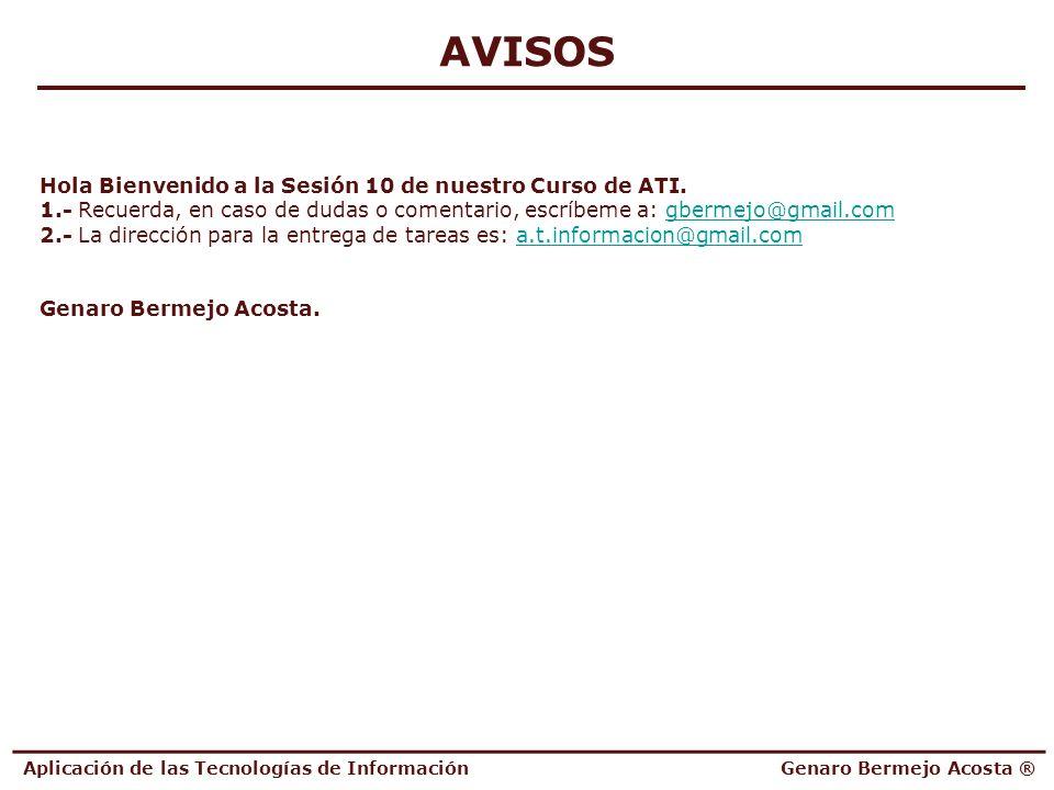AVISOS Hola Bienvenido a la Sesión 10 de nuestro Curso de ATI. 1.- Recuerda, en caso de dudas o comentario, escríbeme a: gbermejo@gmail.comgbermejo@gm