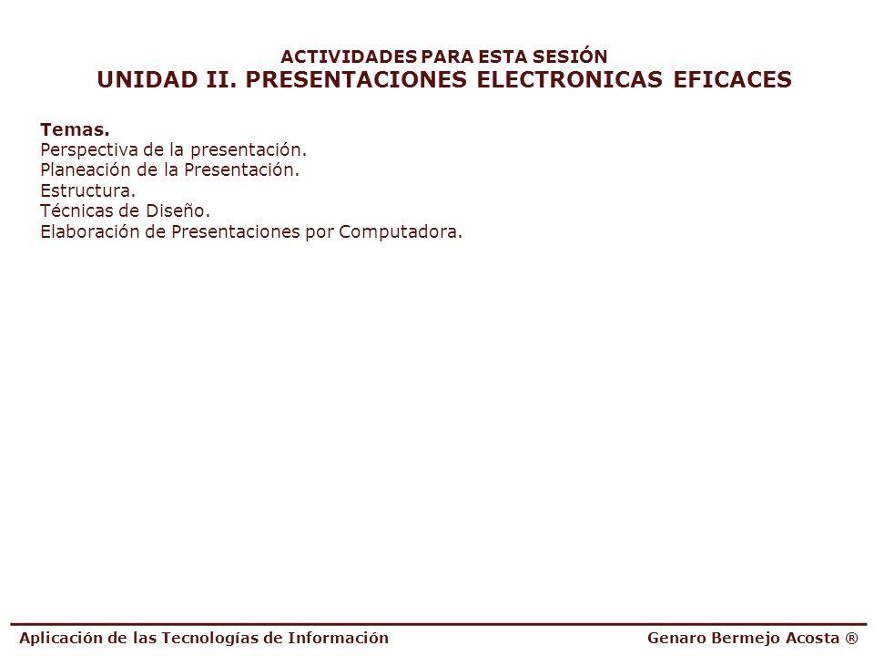 ACTIVIDADES PARA ESTA SESIÓN UNIDAD II. PRESENTACIONES ELECTRONICAS EFICACES Temas. Perspectiva de la presentación. Planeación de la Presentación. Est