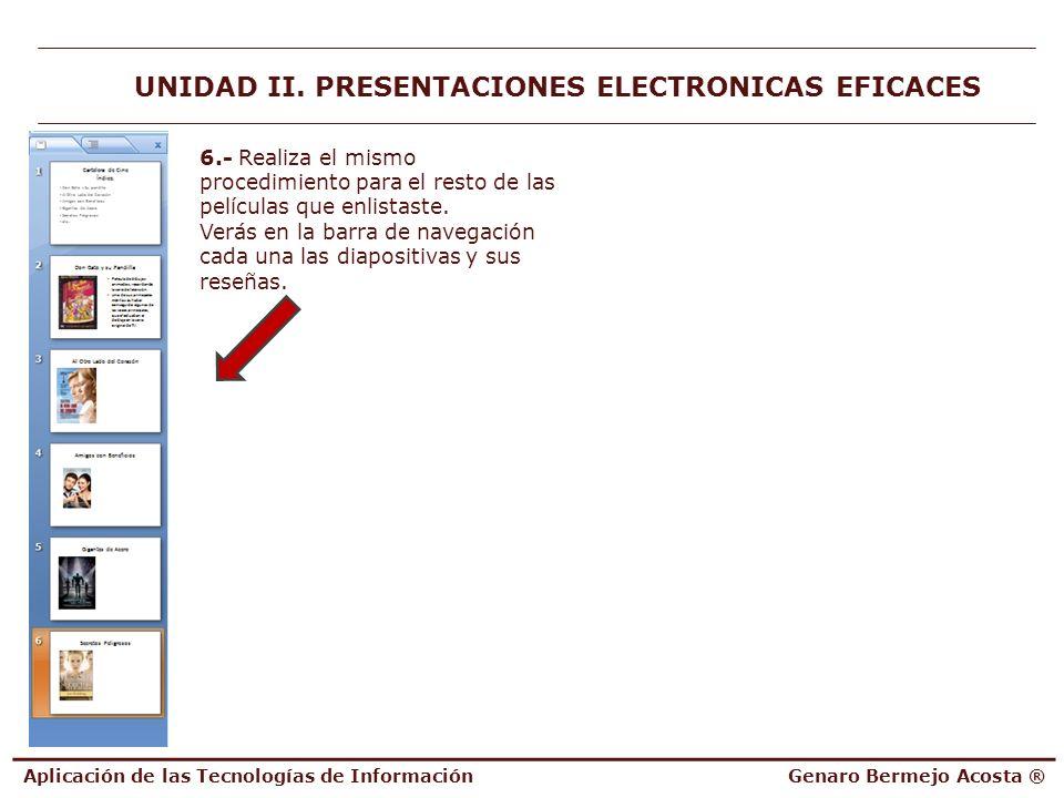 Aplicación de las Tecnologías de InformaciónGenaro Bermejo Acosta ® UNIDAD II. PRESENTACIONES ELECTRONICAS EFICACES 6.- Realiza el mismo procedimiento