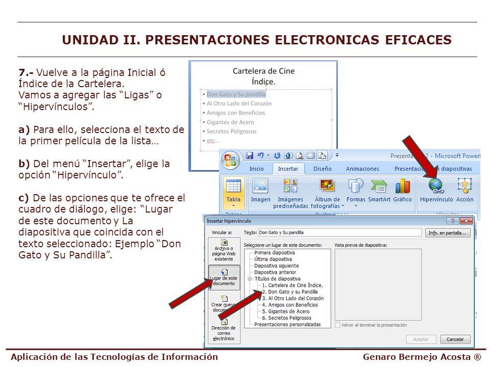 Aplicación de las Tecnologías de InformaciónGenaro Bermejo Acosta ® UNIDAD II. PRESENTACIONES ELECTRONICAS EFICACES 7.- Vuelve a la página Inicial ó Í