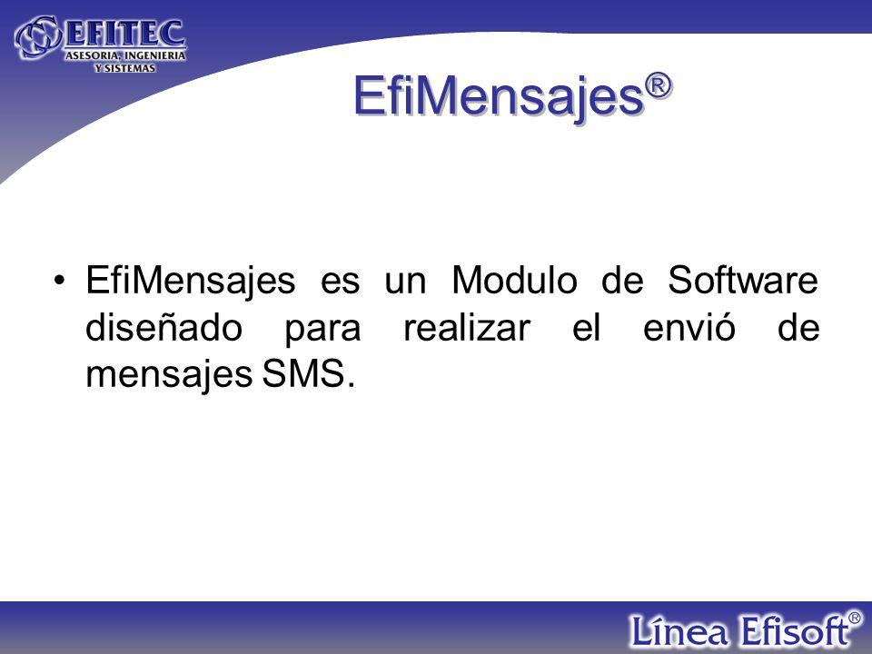 EfiMensajes ® EfiMensajes es un Modulo de Software diseñado para realizar el envió de mensajes SMS.