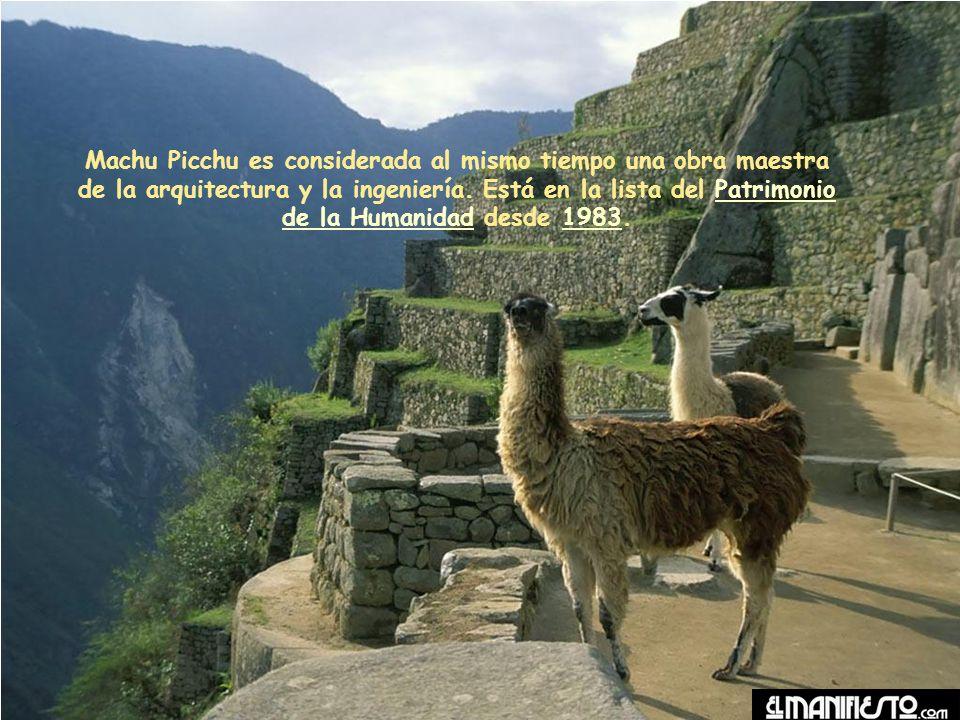 Machu Picchu es considerada al mismo tiempo una obra maestra de la arquitectura y la ingeniería.