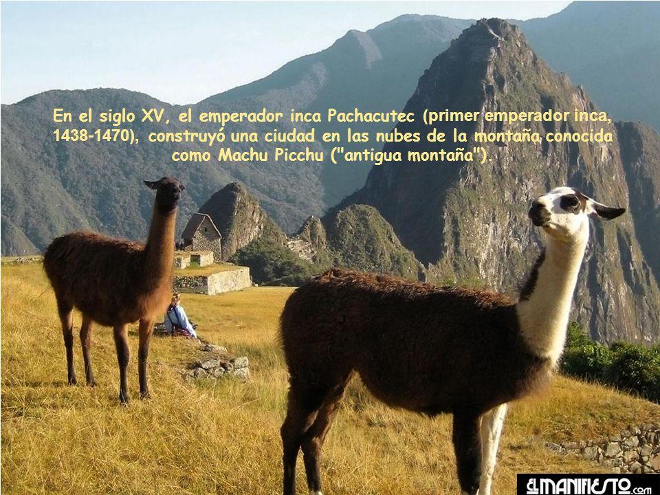 En el siglo XV, el emperador inca Pachacutec (primer emperador inca, 1438-1470), construyó una ciudad en las nubes de la montaña conocida como Machu Picchu ( antigua montaña ).
