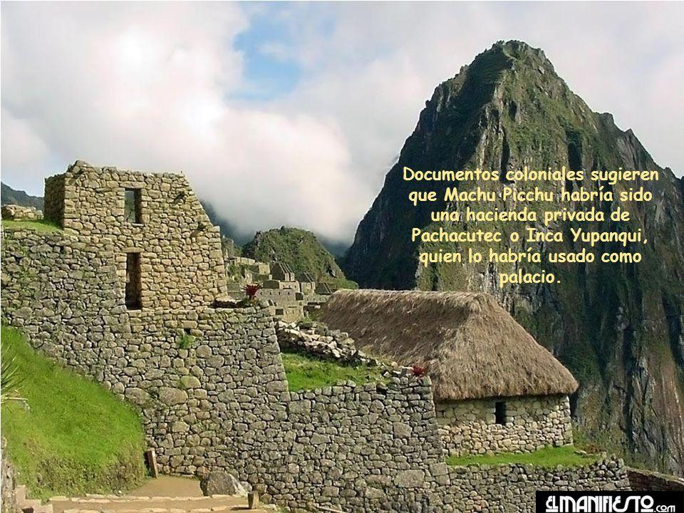 Documentos coloniales sugieren que Machu Picchu habría sido una hacienda privada de Pachacutec o Inca Yupanqui, quien lo habría usado como palacio.