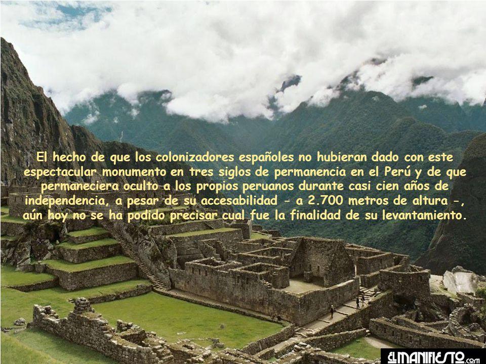 El hecho de que los colonizadores españoles no hubieran dado con este espectacular monumento en tres siglos de permanencia en el Perú y de que permaneciera oculto a los propios peruanos durante casi cien años de independencia, a pesar de su accesabilidad - a 2.700 metros de altura -, aún hoy no se ha podido precisar cual fue la finalidad de su levantamiento.
