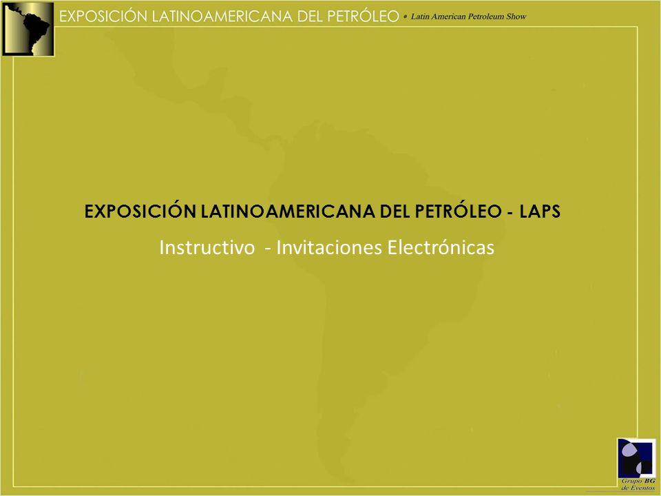 EXPOSICIÓN LATINOAMERICANA DEL PETRÓLEO - LAPS Instructivo - Invitaciones Electrónicas