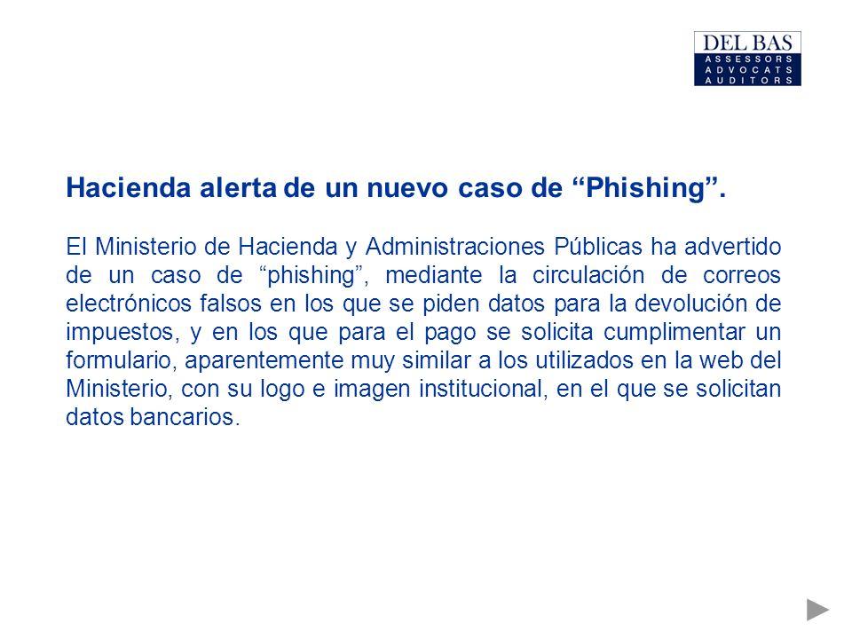 Hacienda alerta de un nuevo caso de Phishing. El Ministerio de Hacienda y Administraciones Públicas ha advertido de un caso de phishing, mediante la c