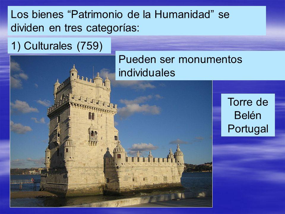 Los bienes Patrimonio de la Humanidad se dividen en tres categorías: 1) Culturales (759) Torre de Belén Portugal Pueden ser monumentos individuales