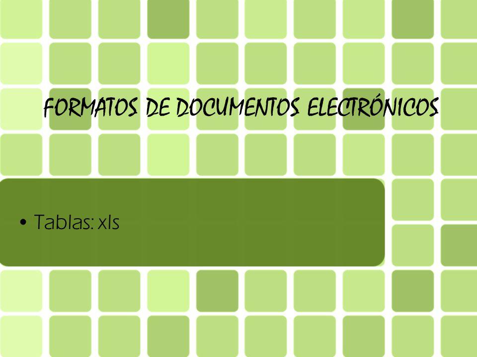 FORMATOS DE DOCUMENTOS ELECTRÓNICOS Tablas: xls