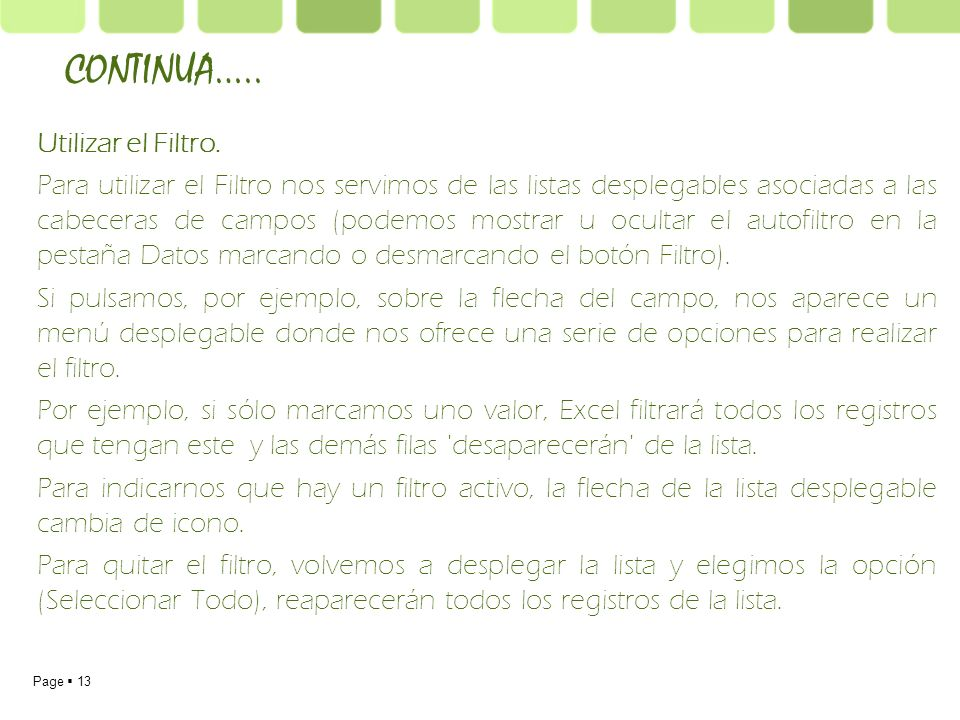 Page 13 Utilizar el Filtro. Para utilizar el Filtro nos servimos de las listas desplegables asociadas a las cabeceras de campos (podemos mostrar u ocu