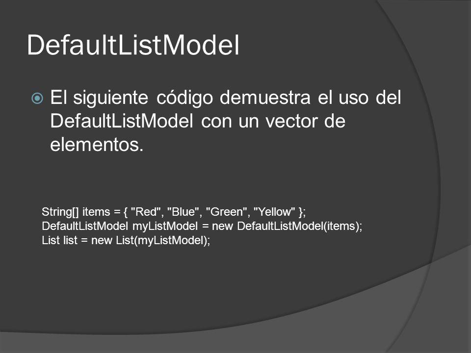 DefaultListModel Para agregar un nuevo elemento al defaultListModel se utiliza el siguiente código: Para eliminar un elemento es con: Para eliminar todos los elemento: myListModel.addItem(new item); myListModel.removeItem(index); myListModel.removeAll();