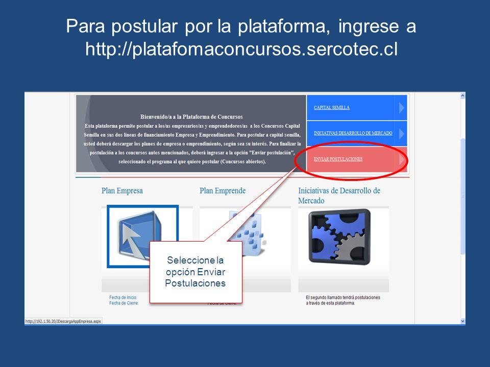 Seleccione la opción Enviar Postulaciones Para postular por la plataforma, ingrese a http://platafomaconcursos.sercotec.cl
