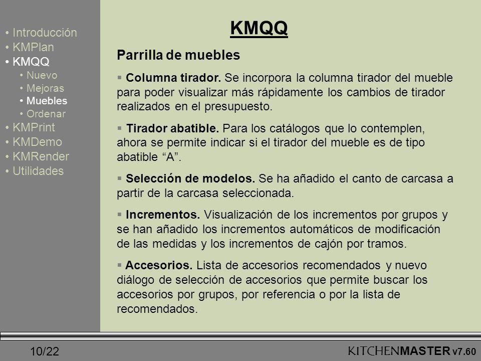 10/22KITCHENMASTER v7.60 KMQQ Introducción KMPlan KMQQ Nuevo Mejoras Muebles Ordenar KMPrint KMDemo KMRender Utilidades Parrilla de muebles Columna ti