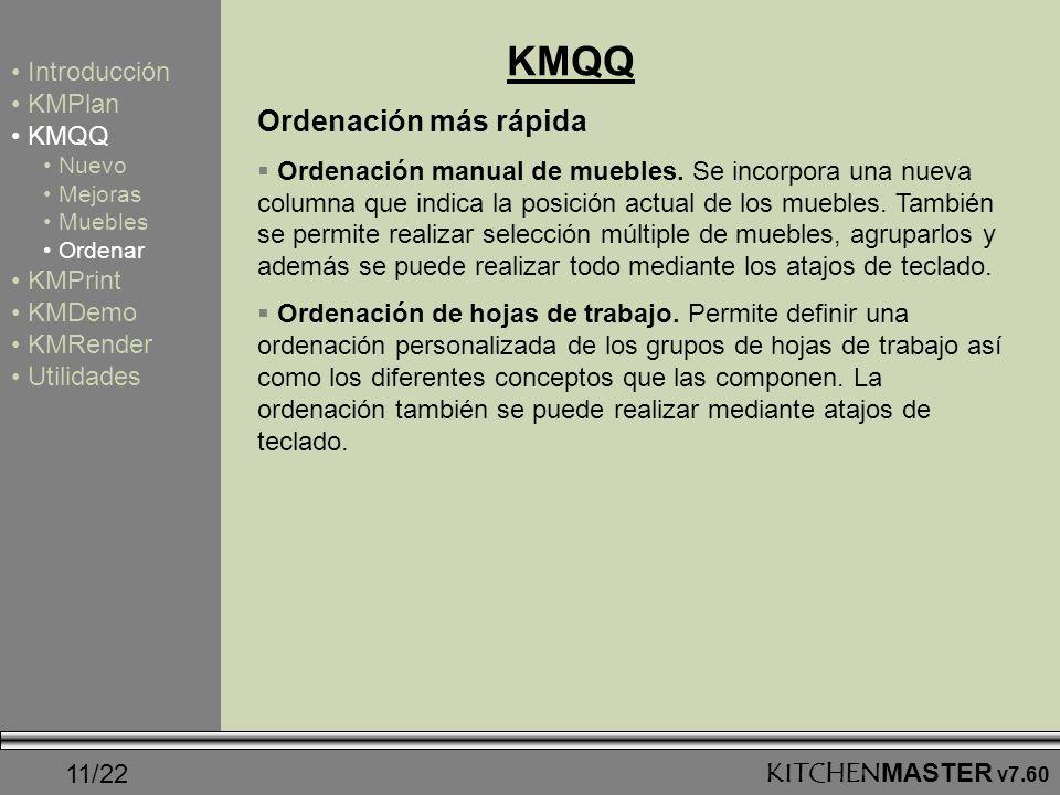 11/22KITCHENMASTER v7.60 KMQQ Introducción KMPlan KMQQ Nuevo Mejoras Muebles Ordenar KMPrint KMDemo KMRender Utilidades Ordenación más rápida Ordenaci