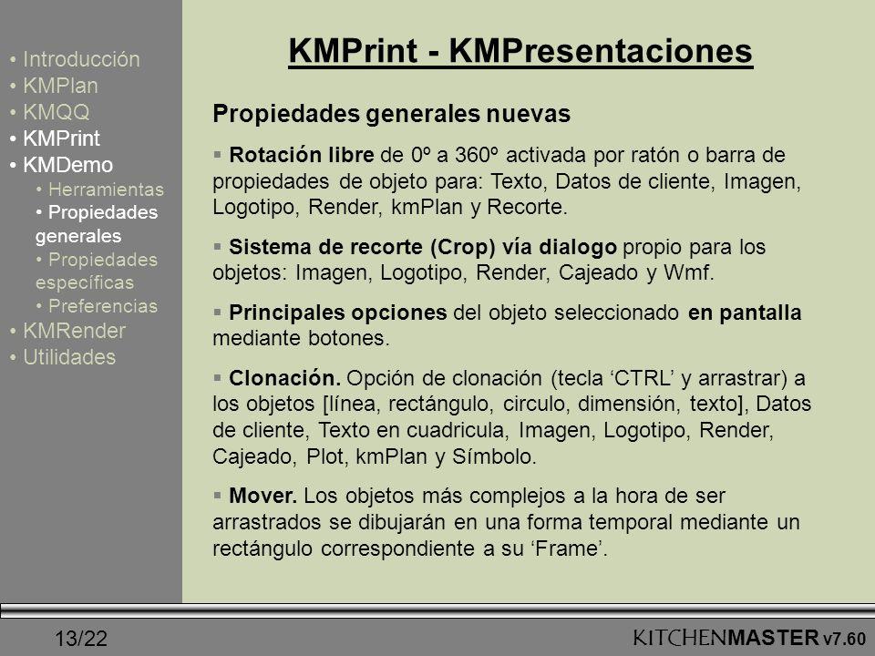 13/22KITCHENMASTER v7.60 KMPrint - KMPresentaciones Propiedades generales nuevas Rotación libre de 0º a 360º activada por ratón o barra de propiedades