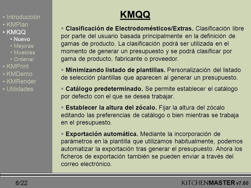 8/22 KMQQ Introducción KMPlan KMQQ Nuevo Mejoras Muebles Ordenar KMPrint KMDemo KMRender Utilidades KITCHENMASTER v7.60 Clasificación de Electrodomést