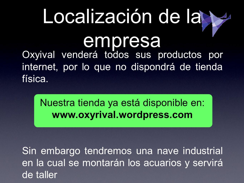 Localización de la empresa Oxyival venderá todos sus productos por internet, por lo que no dispondrá de tienda física. Nuestra tienda ya está disponib