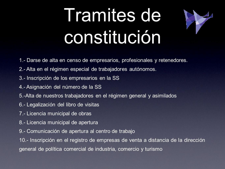 Tramites de constitución 1.- Darse de alta en censo de empresarios, profesionales y retenedores. 2.- Alta en el régimen especial de trabajadores autón