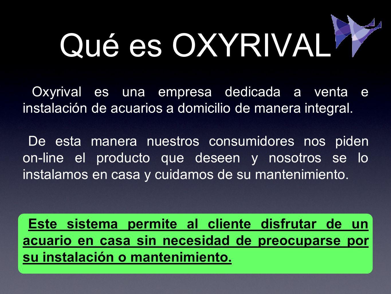 Qué es OXYRIVAL Oxyrival es una empresa dedicada a venta e instalación de acuarios a domicilio de manera integral. De esta manera nuestros consumidore