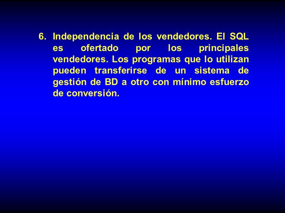 6.Independencia de los vendedores.El SQL es ofertado por los principales vendedores.