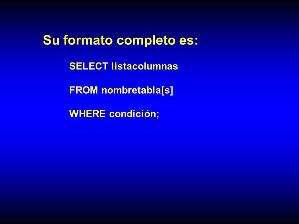 Su formato completo es: SELECT listacolumnas FROM nombretabla[s] WHERE condición;