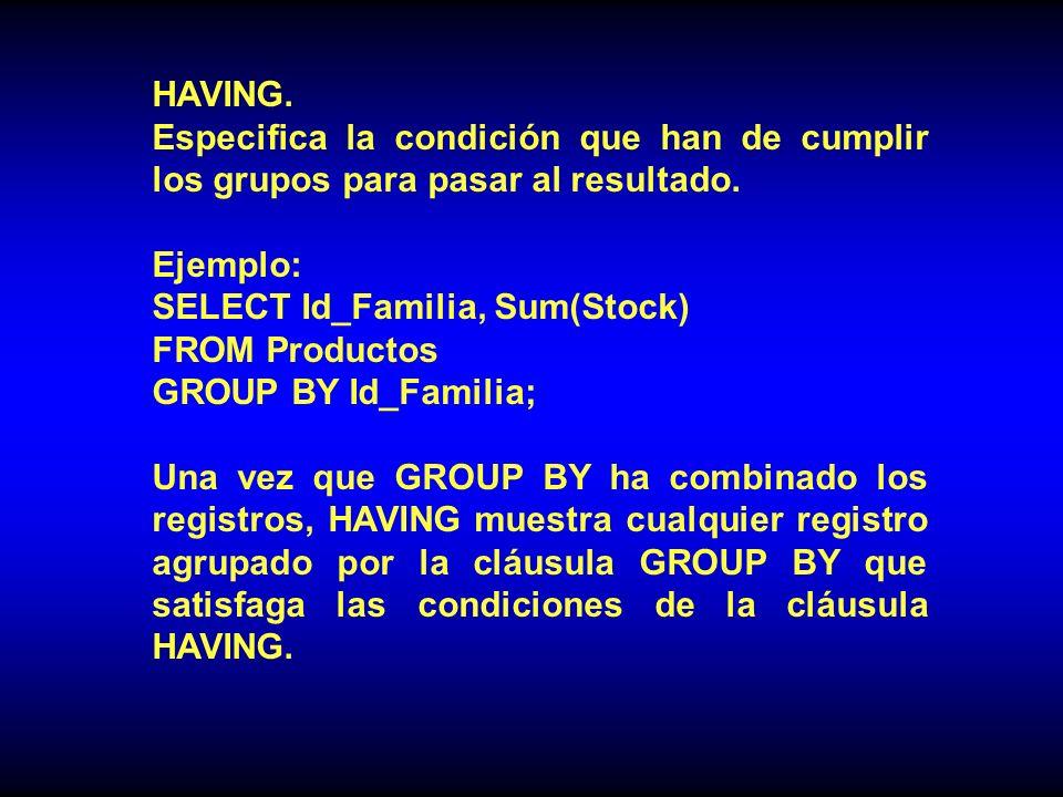 HAVING.Especifica la condición que han de cumplir los grupos para pasar al resultado.