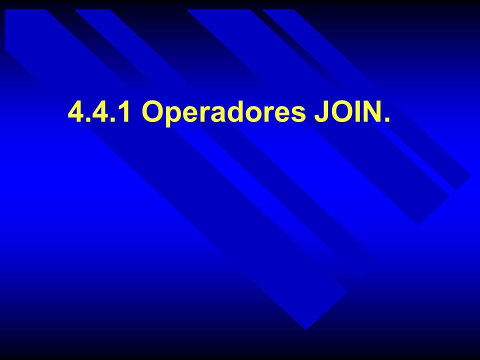 4.4.1 Operadores JOIN.