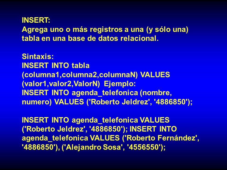 INSERT: Agrega uno o más registros a una (y sólo una) tabla en una base de datos relacional.