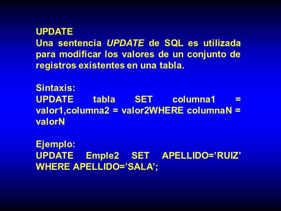 UPDATE Una sentencia UPDATE de SQL es utilizada para modificar los valores de un conjunto de registros existentes en una tabla.