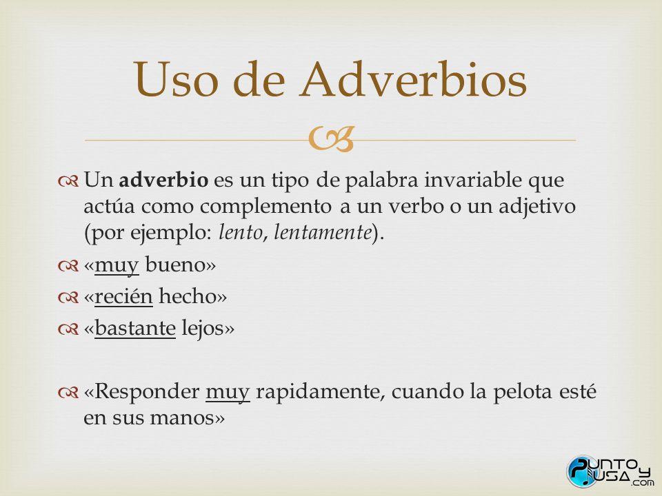 Un adverbio es un tipo de palabra invariable que actúa como complemento a un verbo o un adjetivo (por ejemplo: lento, lentamente ). «muy bueno» «recié