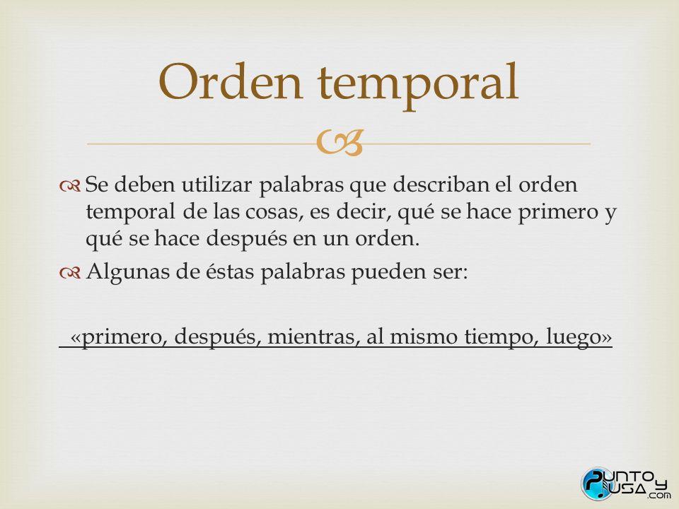 Se deben utilizar palabras que describan el orden temporal de las cosas, es decir, qué se hace primero y qué se hace después en un orden. Algunas de é