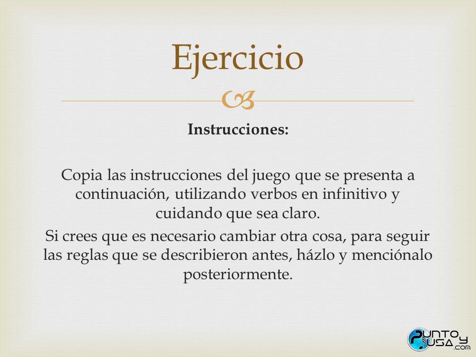 Instrucciones: Copia las instrucciones del juego que se presenta a continuación, utilizando verbos en infinitivo y cuidando que sea claro. Si crees qu