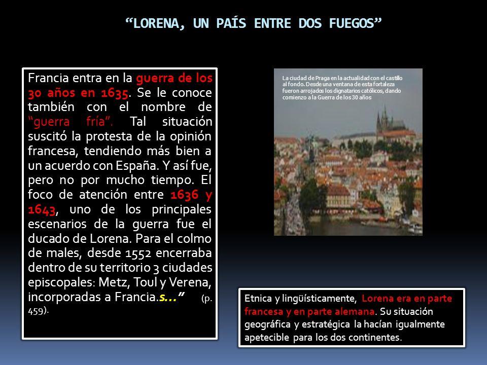 LORENA, UN PAÍS ENTRE DOS FUEGOS Francia entra en la guerra de los 30 años en 1635.
