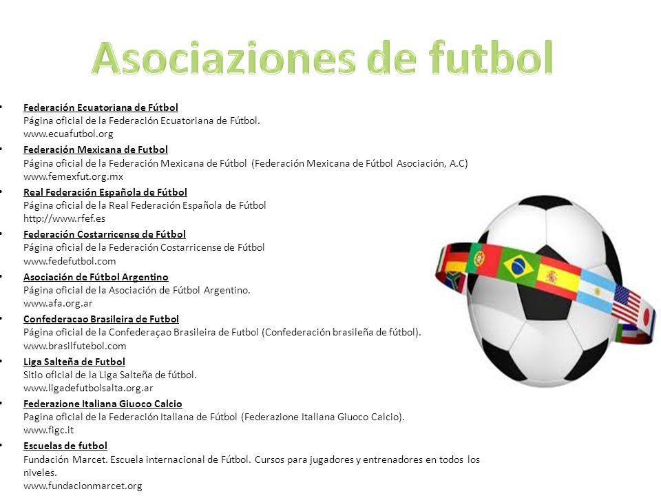 Federación Ecuatoriana de Fútbol Página oficial de la Federación Ecuatoriana de Fútbol. www.ecuafutbol.org Federación Mexicana de Futbol Página oficia