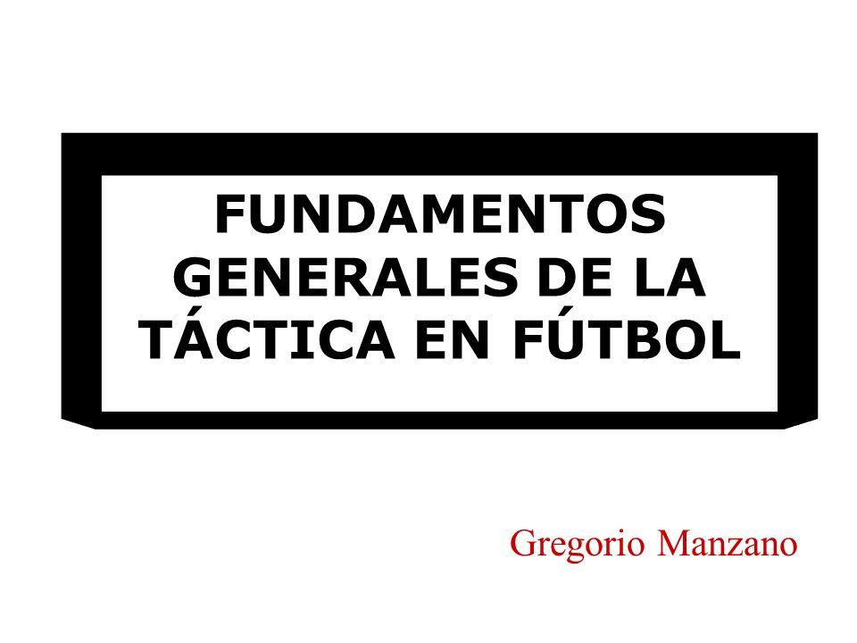 FUNDAMENTOS GENERALES DE LA TÁCTICA EN FÚTBOL Gregorio Manzano